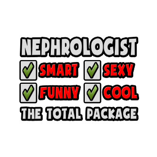 Nephrologist ... The Total Package