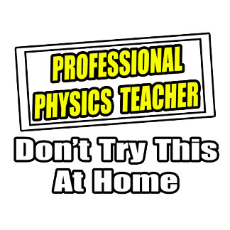 Professional Physics Teacher...Joke