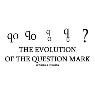 The Evolution Of The Question Mark (?)