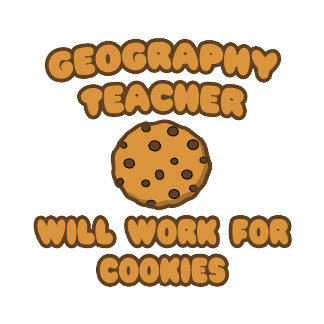Geography Teacher  .. Will Work for Cookies