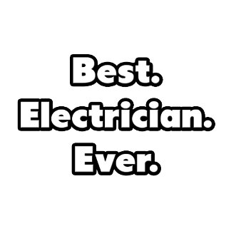Best. Electrician. Ever.