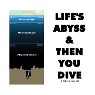 Life's Abyss & Then You Dive (Pelagic Zone Humor)