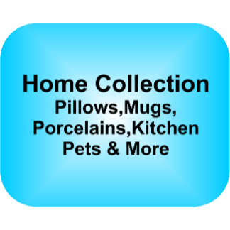 Home Collection Pillows, Mugs, Pets & More