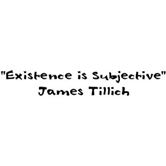 Existence Is Subjective