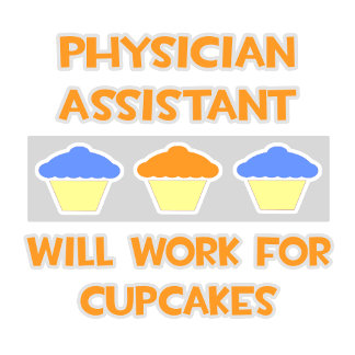 Phys Assistant ... Will Work For Cupcakes