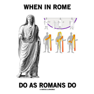 When In Rome Do As Roman Do (Toga Instructions)