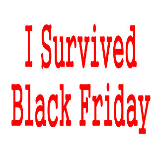 I survived Black Friday-Red text (aka Green Friday