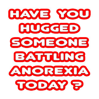 Hugged Someone Battling Anorexia Today?
