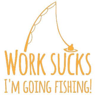 Work sucks- I'm going fishing!