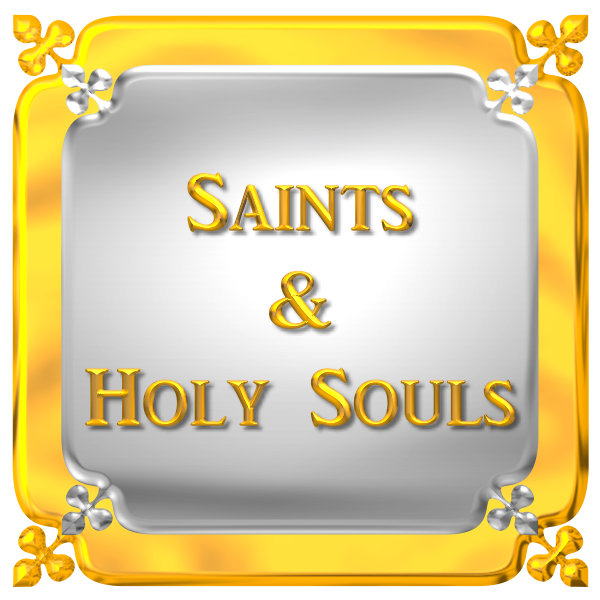 SAINTS & OTHER HOLY SOULS