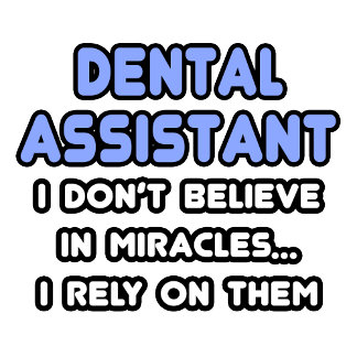 Miracles and Dental Assistants