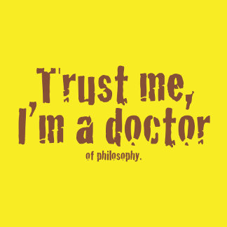 Trust me, I'm a doctor...of philosophy