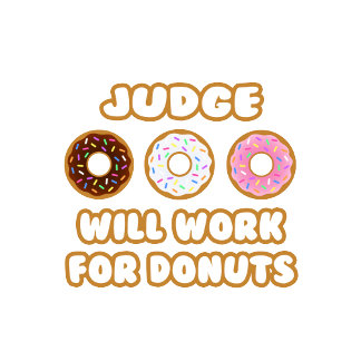 Judge .. Will Work For Donuts