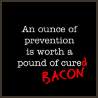 An Ounce of Prevention Worth a Pound Cured Bacon
