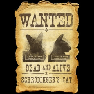 Wanted dead and alive.  Schrödinger's cat