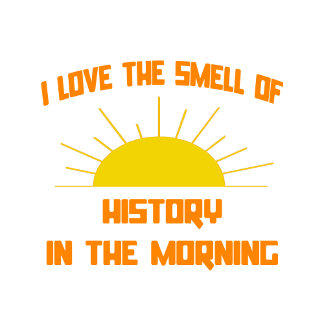 Smell of History in the Morning