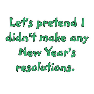 Funny New Year's resolution tees and merchandise.