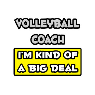 Volleyball Coach .. I'm Kind of a Big Deal