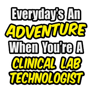Everyday's An Adventure .. Clinical Lab Tech