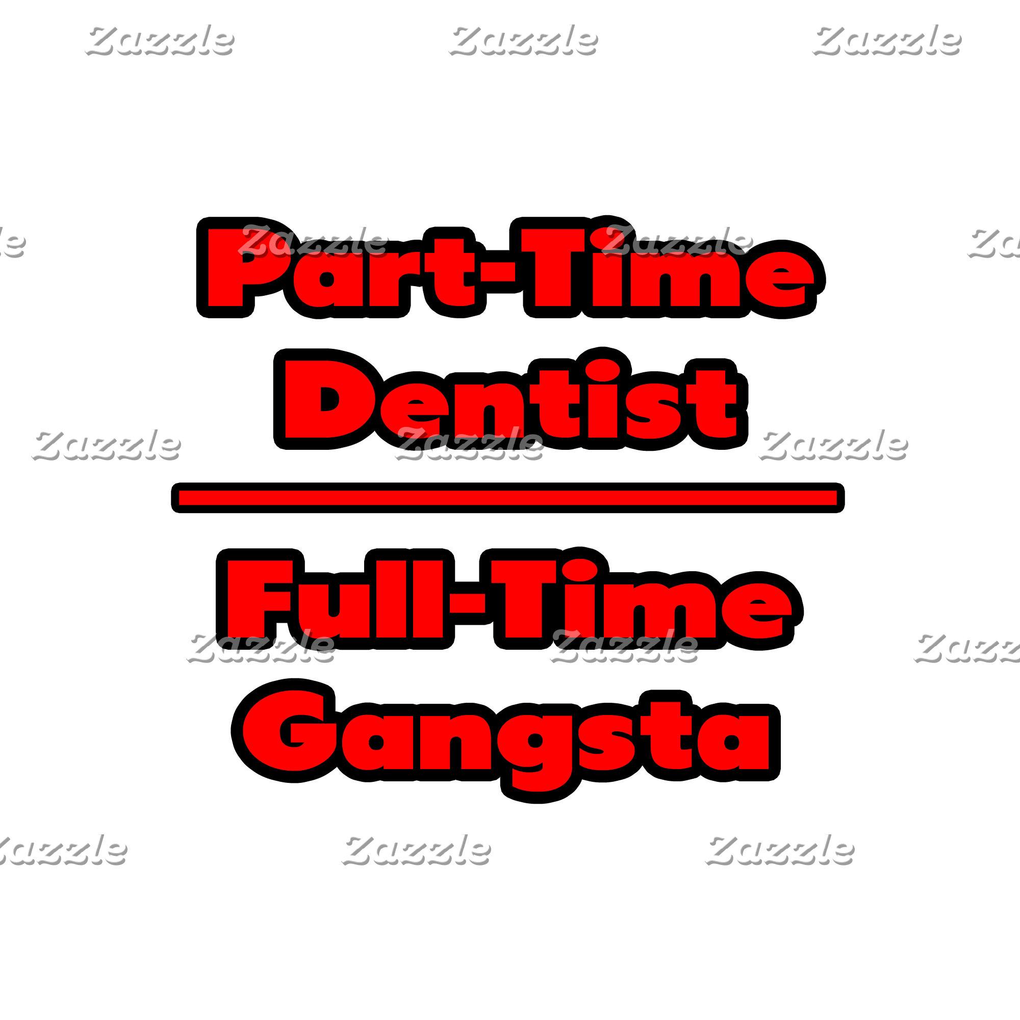 Part-Time Dentist .. Full-Time Gangsta
