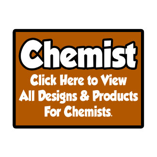 Chemist Shirts, Gifts and Apparel