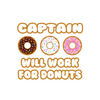 Captain .. Will Work For Donuts