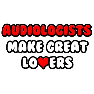 Audiologists Make Great Lovers