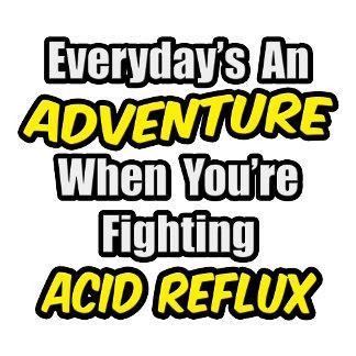 Everyday's An Adventure...Acid Reflux