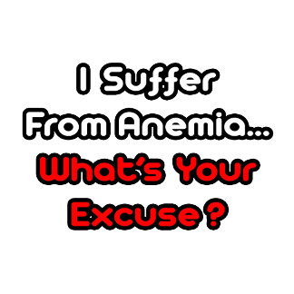 Anemia...What's Your Excuse?