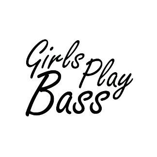 Girls play Bass black text