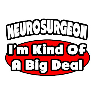 Neurosurgeon...Big Deal