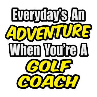Everyday's An Adventure...Golf Coach