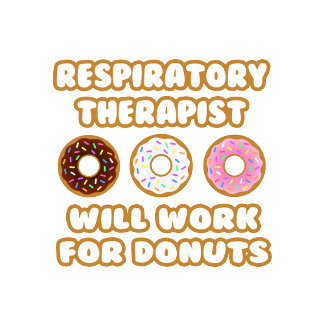 Respiratory Therapist .. Will Work For Donuts