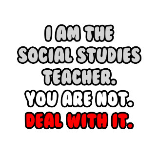 Deal With It ... Funny Social Studies Teacher