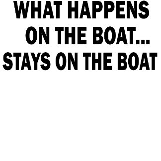 WHAT HAPPENS ON THE BOAT... STAYS ON THE BOAT