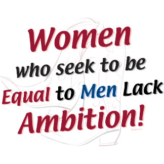Women Who Seek to Be Equal to Men Lack Ambition!