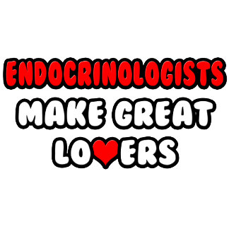 Endocrinologists Make Great Lovers