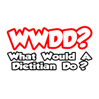 WWDD...What Would a Dietitian Do?