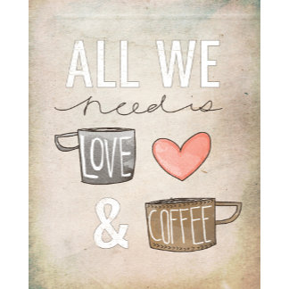All We Need Is Love And Coffee