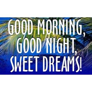 Good Morning, Good Night, Sweet Dreams