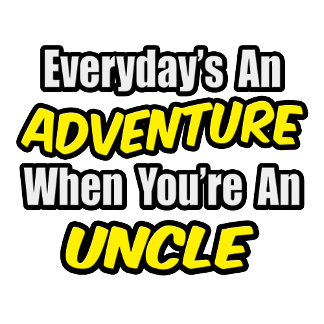 Everyday's An Adventure...Uncle