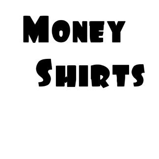 Money Shirts
