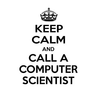 Keep Calm and Call a Computer Scientist