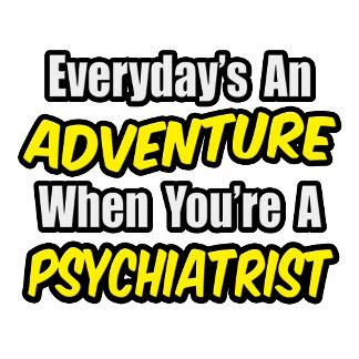 Everyday's An Adventure...Psychiatrist