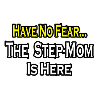 Have No Fear...The Step-Mom Is Here