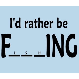 I'D RATHER BE FishING FUNNY