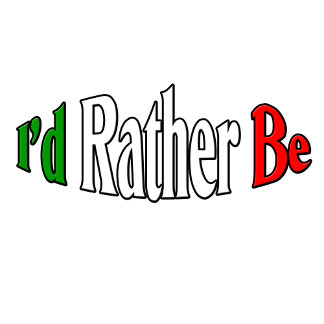 I'd Rather Be. Rather be in Italy, Rome, Capri etc