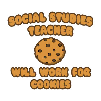 Social Studies Teacher  .. Will Work for Cookies