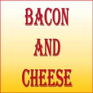 Bacon and Cheese