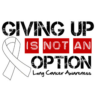 Lung Cancer Giving Up Is Not An Option